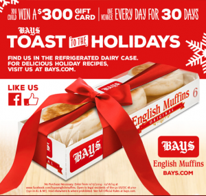 """Bays English Muffins """"Bays Toast To The Holidays"""" Sweepstakes"""