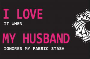 "Free ""I Love It When My Husband Ignores My Fabric Stash"" Sticker"